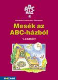 ABC-ház Mesék az ABC-házból olvasmánygyűjt. 1. o.