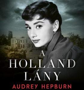 A holland lány - Audrey Hepburn a II. világháborúban