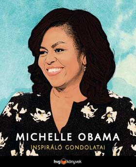 Michelle Obama inspiráló gondolatai