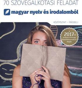 70 szövegalkotási feladat magyar nyelv és irodalomból - A 2017-től érvényes érettségi követelményrendszer alapján