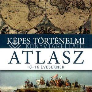 Képes történelmi atlasz 10-16 éveseknek